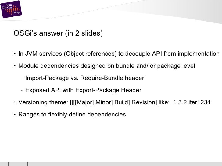 OSGi's answer (in 2 slides) <ul><li>In JVM services (Object references) to decouple API from implementation </li></ul><ul>...