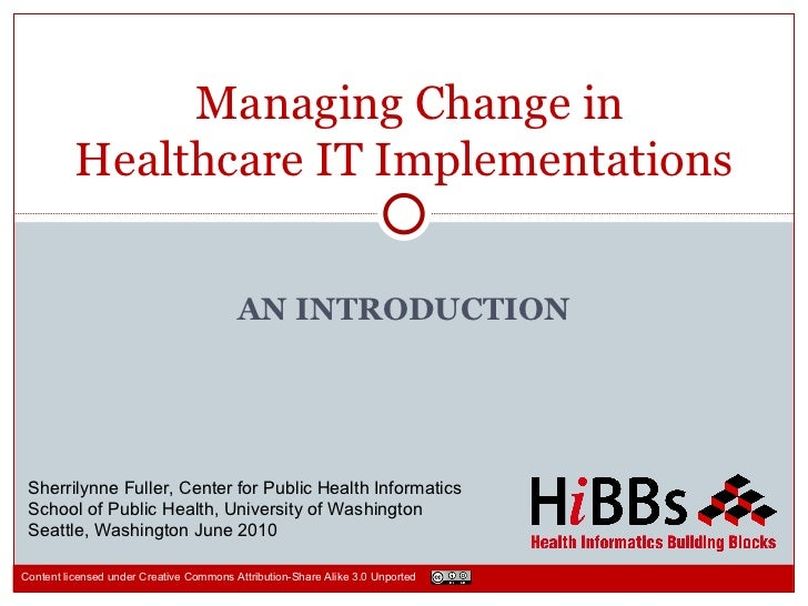 Managing Change in          Healthcare IT Implementations                                         AN INTRODUCTION Sherrily...