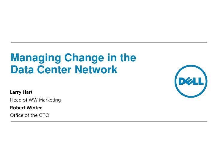 Managing Change in the Data Center Network Larry Hart Head of WW Marketing Robert Winter Office of the CTO
