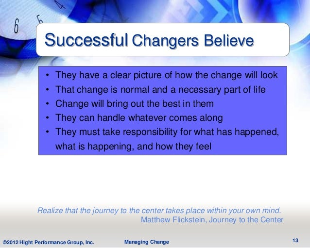 Successful Changers Believe                • They have a clear picture of how the change will look                • That c...