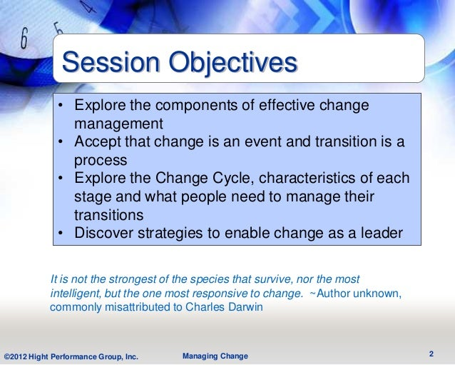 Session Objectives             • Explore the components of effective change               management             • Accept ...