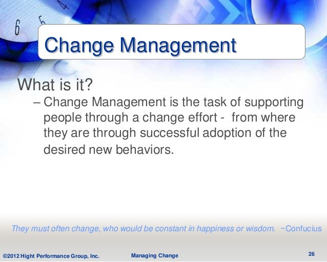 Change Management    What is it?          – Change Management is the task of supporting            people through a change...
