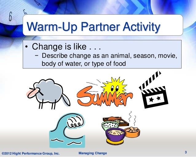 Warm-Up Partner Activity             • Change is like . . .                   − Describe change as an animal, season, movi...