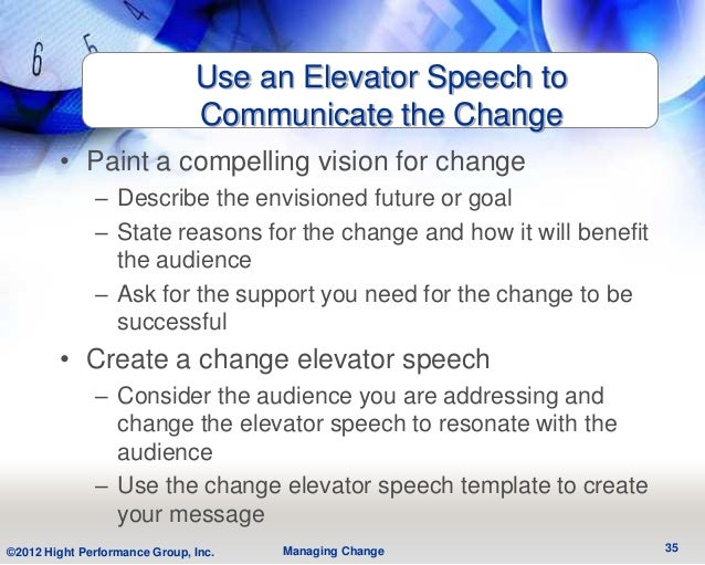 Use an Elevator Speech to                               Communicate the Change        • Paint a compelling vision for chan...