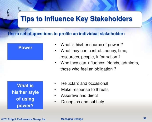 Tips to Influence Key Stakeholders    Use a set of questions to profile an individual stakeholder:                        ...