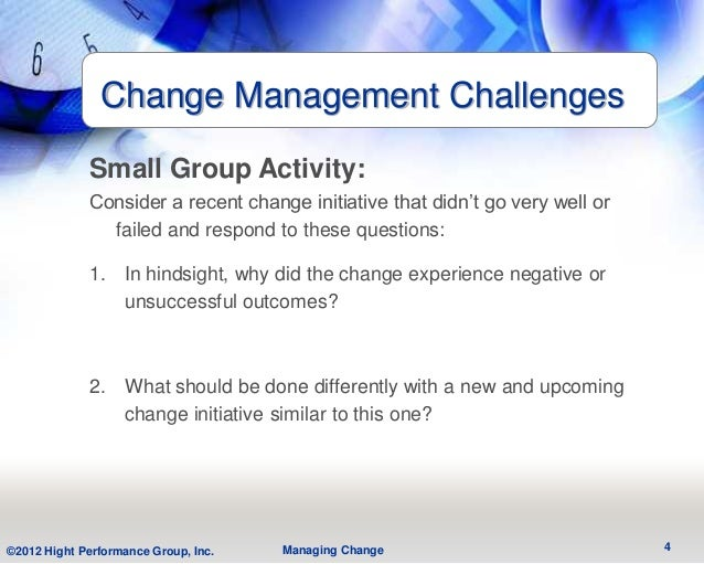Change Management Challenges             Small Group Activity:             Consider a recent change initiative that didn't...