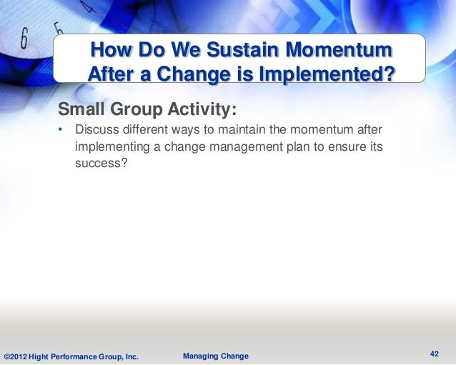 How Do We Sustain Momentum                     After a Change is Implemented?             Small Group Activity:           ...