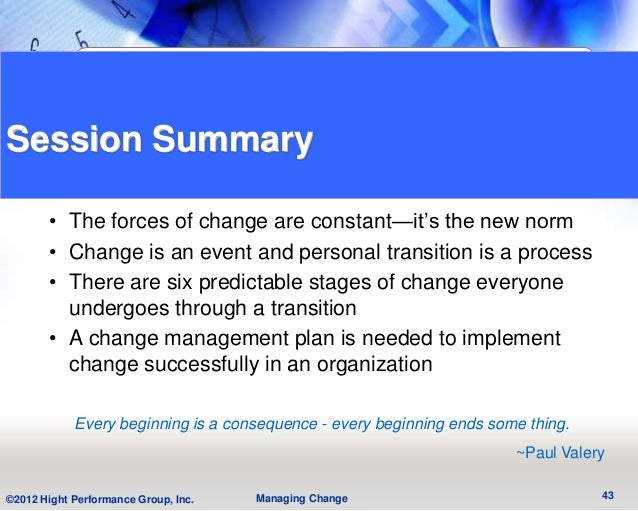 Session Summary       • The forces of change are constant—it's the new norm       • Change is an event and personal transi...