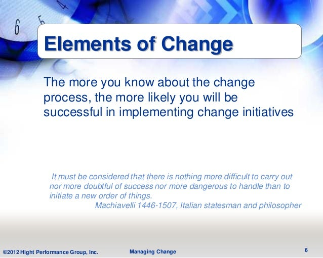 Elements of Change              The more you know about the change              process, the more likely you will be      ...
