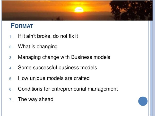 If It Ain't Broke Do (Not) Fix:Using Unique Business models to Manage Change in a Changing Environment  Slide 2