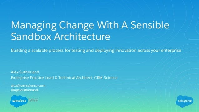 Managing Change With A Sensible Sandbox Architecture Building a scalable process for testing and deploying innovation acro...