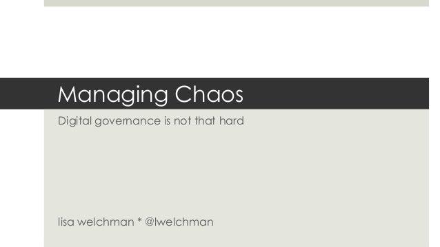@lwelchman Managing Chaos Digital governance is not that hard lisa welchman * @lwelchman