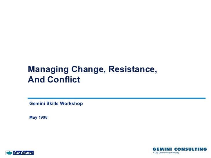 Managing Change, Resistance,And ConflictGemini Skills WorkshopMay 1998