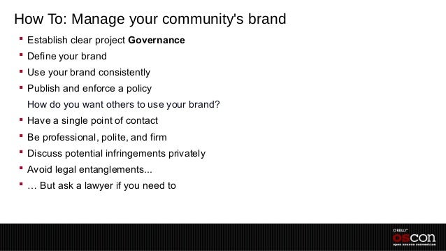 How To: Manage your communitys brand Establish clear project Governance Define your brand Use your brand consistently ...