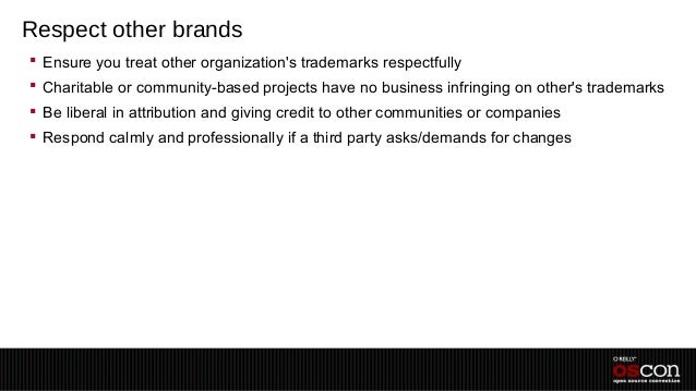Respect other brands Ensure you treat other organizations trademarks respectfully Charitable or community-based projects...