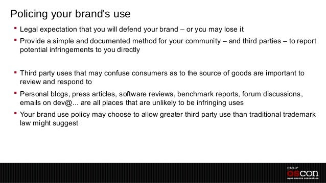 Policing your brands use Legal expectation that you will defend your brand – or you may lose it Provide a simple and doc...