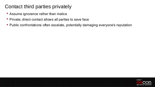 Contact third parties privately Assume ignorance rather than malice Private, direct contact allows all parties to save f...