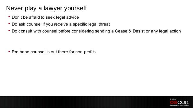 Never play a lawyer yourself Dont be afraid to seek legal advice Do ask counsel if you receive a specific legal threat ...