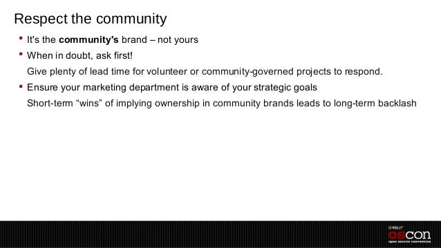 Respect the community Its the communitys brand – not yours When in doubt, ask first! –Give plenty of lead time for volun...