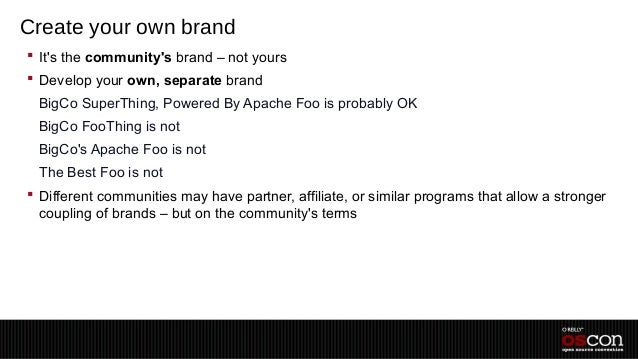 Create your own brand Its the communitys brand – not yours Develop your own, separate brand –BigCo SuperThing, Powered B...