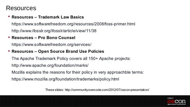 Resources Resources – Trademark Law Basics –https://www.softwarefreedom.org/resources/2008/foss-primer.html –http://www.i...