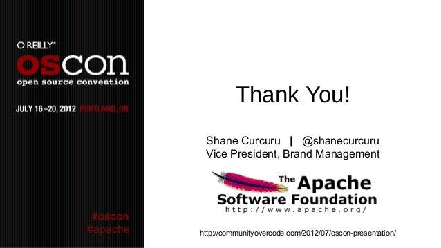 Thank You!           Shane Curcuru | @shanecurcuru           Vice President, Brand Management#apache   http://communityove...