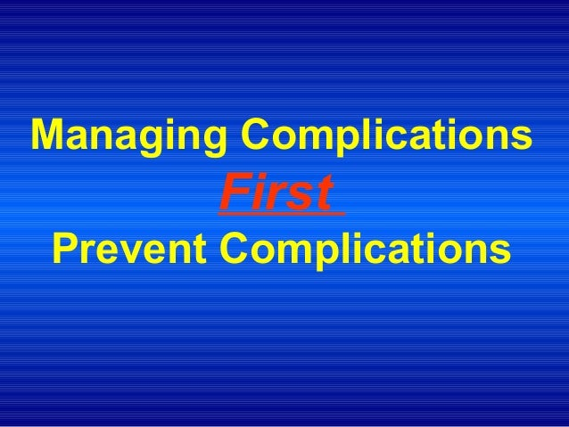 Managing Complications First Prevent Complications