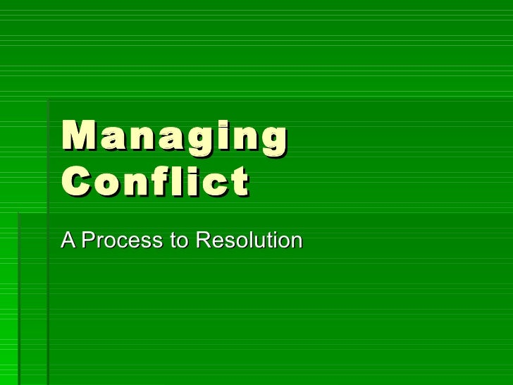 Managing Conflict A Process to Resolution