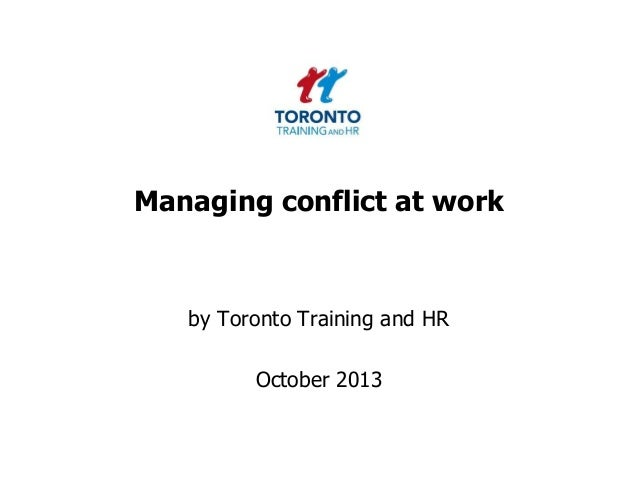 Managing conflict at work  by Toronto Training and HR  October 2013