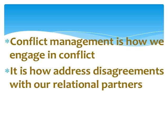managing conflict in relationships essay Read this full essay on conflict in interpersonal relationships  is inevitable in  every interpersonal relationship, and it requires understanding, management,.