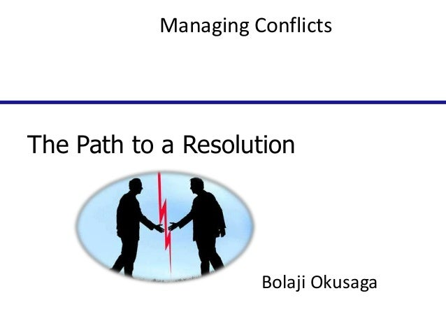Managing Conflicts  The Path to a Resolution  Bolaji Okusaga