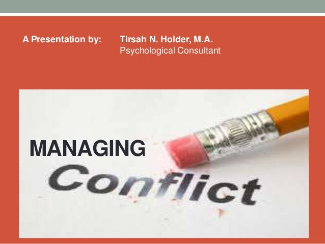 MANAGING A Presentation by: Tirsah N. Holder, M.A. Psychological Consultant