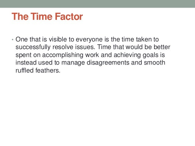 The Time Factor • One that is visible to everyone is the time taken to successfully resolve issues. Time that would be bet...