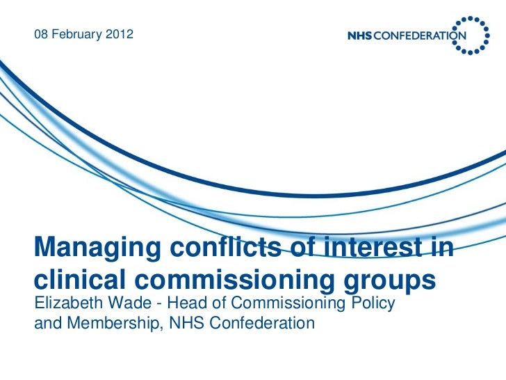 08 February 2012Managing conflicts of interest inclinical commissioning groupsElizabeth Wade - Head of Commissioning Polic...