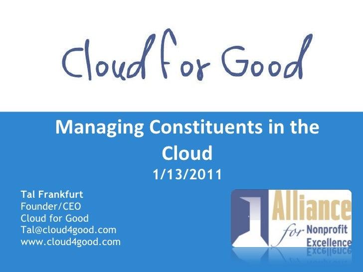 Managing Constituents in the Cloud 1/13/2011 <ul><li>Tal Frankfurt </li></ul><ul><li>Founder/CEO </li></ul><ul><li>Cloud f...