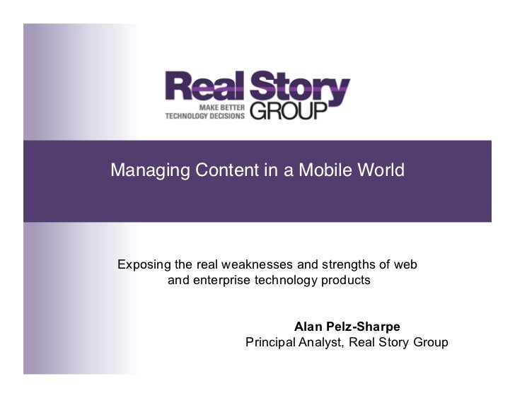 Managing Content in a Mobile World!Exposing the real weaknesses and strengths of web        and enterprise technology prod...