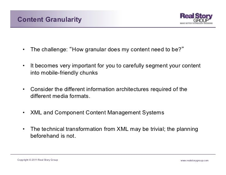 Content Granularity    • The challenge: How granular does my content need to be?    • It becomes very important for you ...