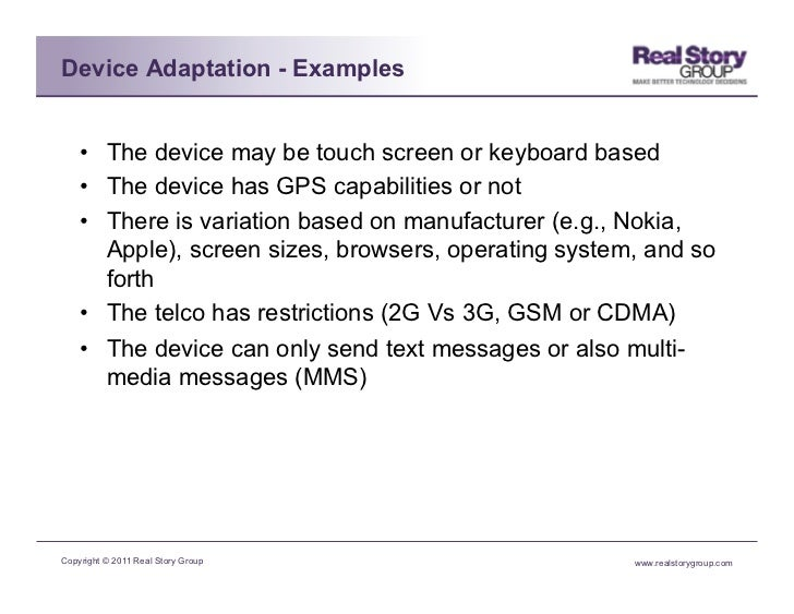 Device Adaptation - Examples    • The device may be touch screen or keyboard based    • The device has GPS capabilities ...