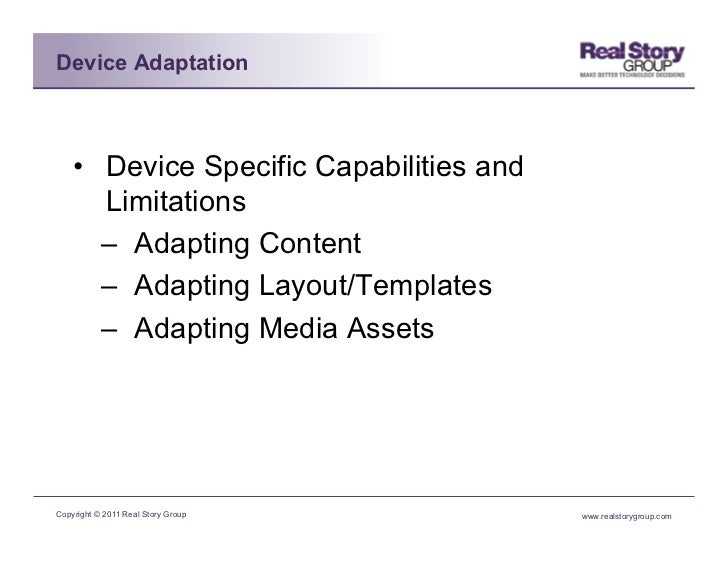 Device Adaptation    • Device Specific Capabilities and       Limitations       – Adapting Content       – Adapting Lay...