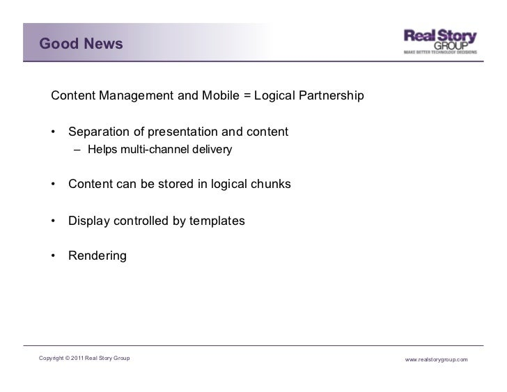 Good News    Content Management and Mobile = Logical Partnership    • Separation of presentation and content            –...