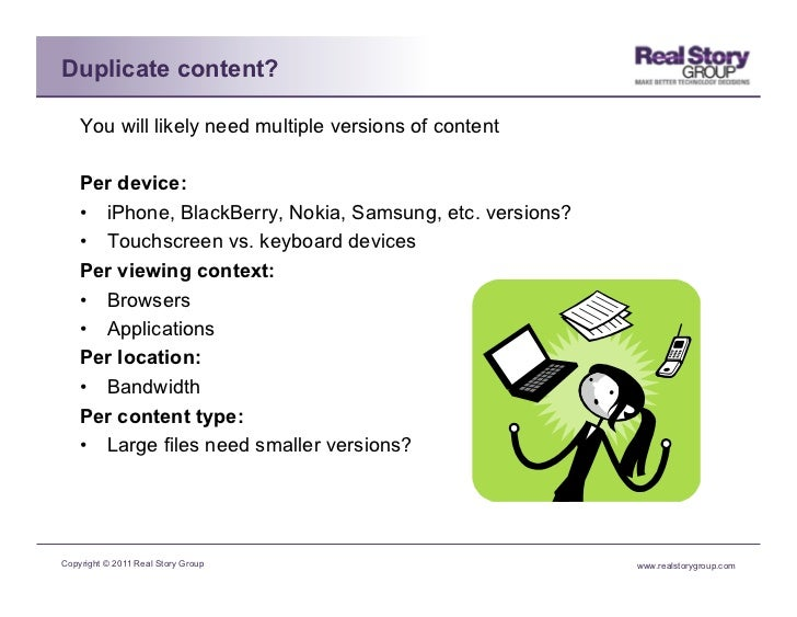 Duplicate content?    You will likely need multiple versions of content    Per device:    • iPhone, BlackBerry, Nokia, Sa...