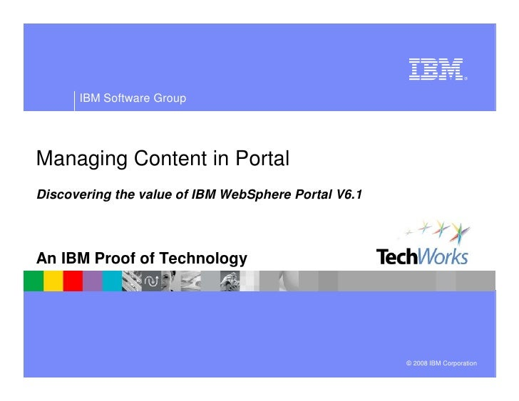 IBM Software Group     Managing Content in Portal Discovering the value of IBM WebSphere Portal V6.1    An IBM Proof of Te...