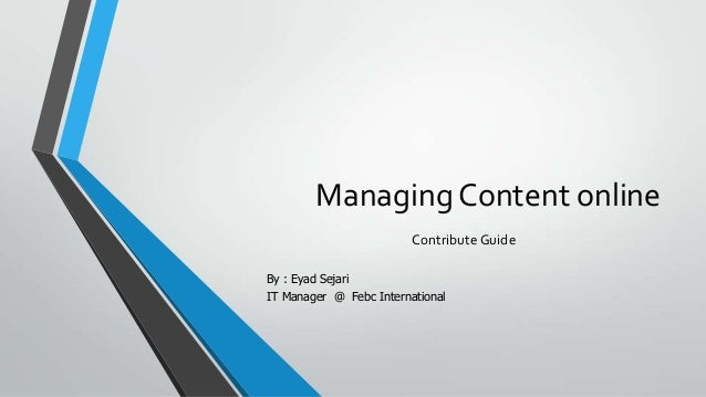 Managing Content onlineContribute GuideBy : Eyad SejariIT Manager @ Febc International