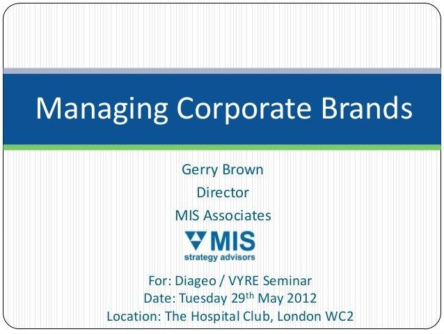 Managing Corporate Brands               Gerry Brown                 Director              MIS Associates           For: Di...