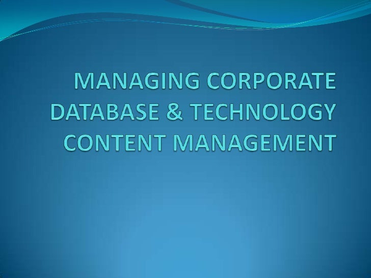 MANAGING CORPORATE DATABASE & TECHNOLOGY CONTENT MANAGEMENT<br />