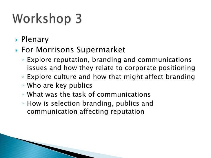 Plenary<br />For Morrisons Supermarket<br />Explore reputation, branding and communications issues and how they relate to ...