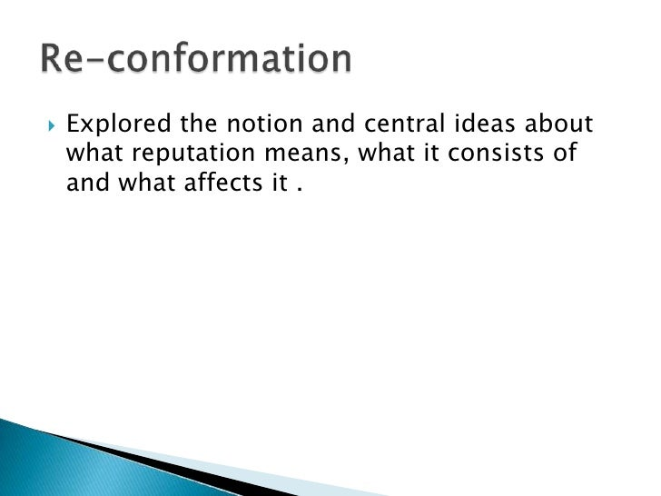 Explored the notion and central ideas about what reputation means, what it consists of and what affects it .<br />Re-conf...