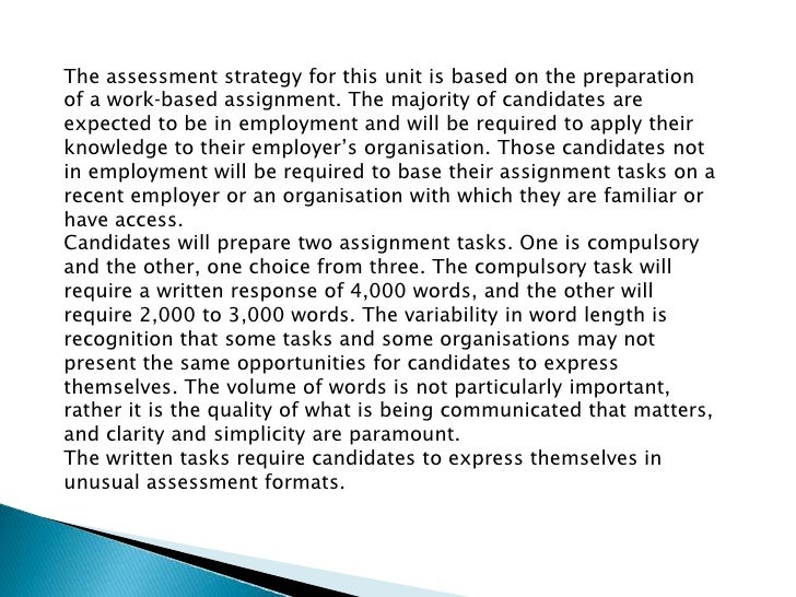 The assessment strategy for this unit is based on the preparation of a work‐based assignment. The majority of candidates a...