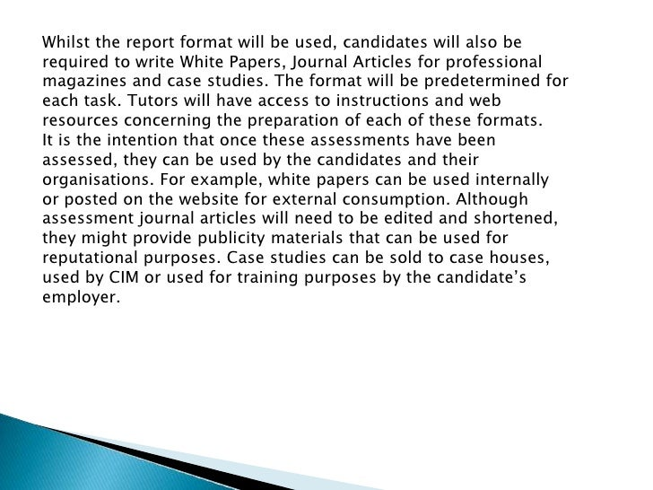Whilst the report format will be used, candidates will also be required to write White Papers, Journal Articles for profes...