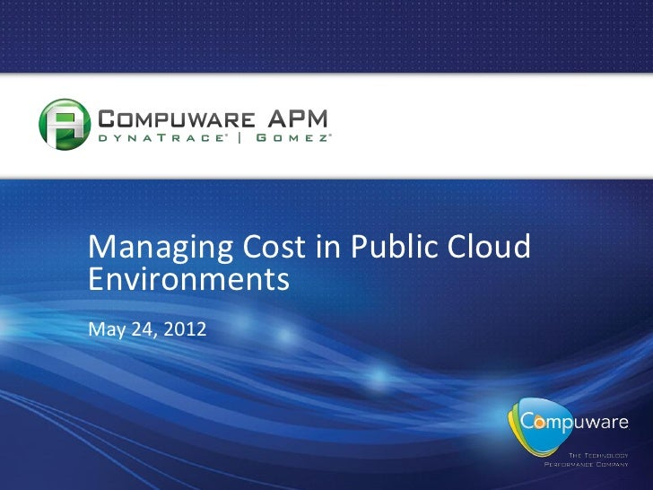 Managing Cost in Public CloudEnvironmentsMay 24, 2012